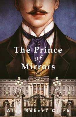 Cover for The Prince of Mirrors by Alan Robert Clark