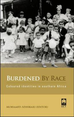 Burdened by race Coloured identities in Southern Africa by Mohamed Adhikari