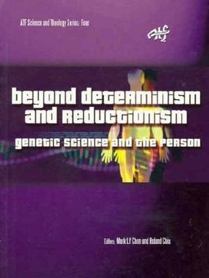 Beyond Determinism and Reductionism Genetic Science and the Person by Roland Chia, Mark Chan