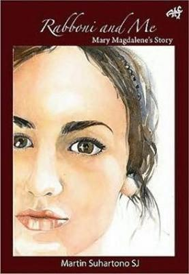Rabboni and Me Mary Magdalene's Story by Martin Suhartono