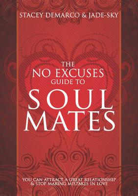 No Excuses Guide to Soul Mates You Can Attract a Great Relationship & Stop Making Mistakes in Love by Stacey Demarco, Jade-Sky