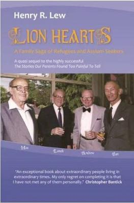 Lion Hearts A Family Saga of Refugees and Asylum Seekers by Henry R. Lew