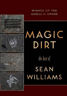 Magic Dirt The Best of Sean Williams by Sean (Evergreen State College USA) Williams, John Harwood