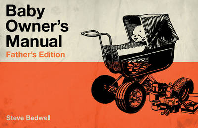 Baby Owner's Manual Father'S Edition by Steve (Steve Bedwell) Bedwell