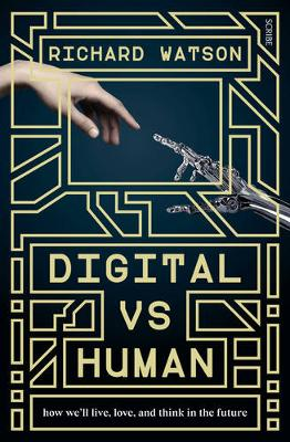 Digital vs Human How We'll Live, Love, and Think in the Future by Richard Watson