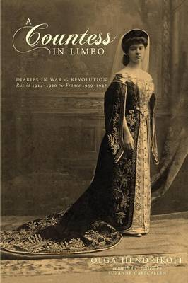A Countess in Limbo Diaries in War & Revolution; Russia 1914-1920, France 1939-1947 by Olga Hendrikoff