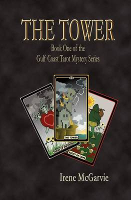 The Tower Book One of the Gulf Coast Tarot Mystery Series by Irene McGarvie