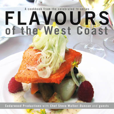 Flavours of the West Coast by Cedarwood Productions, Chef Steve Walker-Duncan