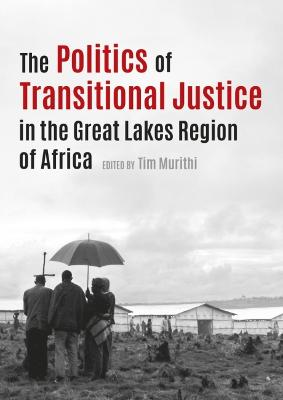The politics of transitional justice in the Great Lakes region of Africa by Tim Murithi