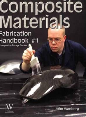 Composite Materials Fabrication Handbook #1 by John Wanberg