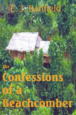 The Confessions of a Beachcomber by E.J. Banfield