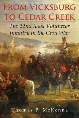 From Vicksburg to Cedar Creek (Paperback) by Thomas P McKenna
