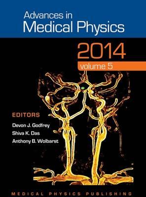 Advances in Medical Physics 2014 Volume 5 by Devon J. Godfrey