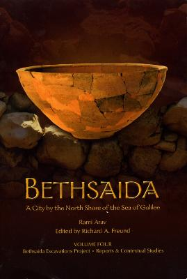 Bethsaida: A City by the North Shore of the Sea of Galilee, Vol. 4 by Rami Arav