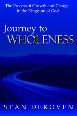 Journey To Wholeness by Stan DeKoven