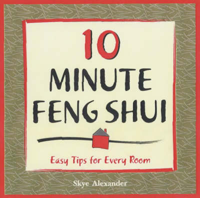 10-Minute Feng-Shui Easy Tips for Every Room by Skye Alexander