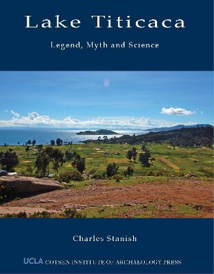 Lake Titicaca Legend, Myth and Science by Charles Stanish