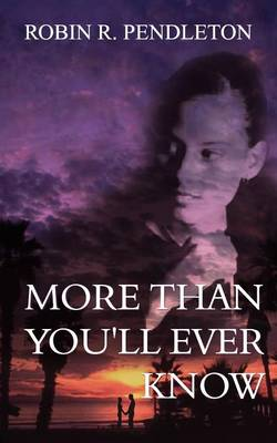 More Than You'll Ever Know by Robin R. Pendleton