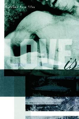 Love Is by Kathleen Rose Silva