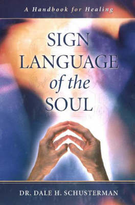 Sign Language of the Soul A Handbook for Healing by Dr Dale H Schusterman