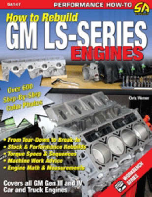 How to Re-build GM LS-Series Engines This Workbench Series Book is a Complete Reference with Hundreds of Photos to Show You How to Rebuild an LS-series Engine, Step-by-step by Chris Werner