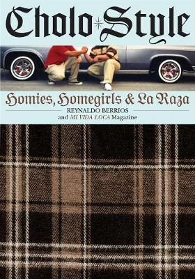 Cholo Style Homies, Homegirls and La Raza by Reynaldo Berrios