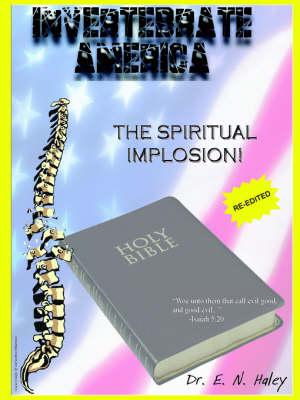 Invertebrate America The Spiritual Implosion by Dr E N Haley