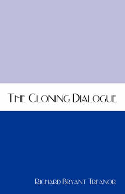The Cloning Dialogue by Richard Treanor