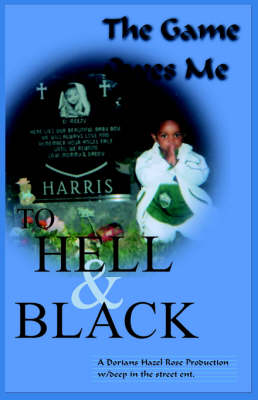 To Hell and Black The Game Owes Me! by Dariq Harris, Anthony (Associate Professor, the University of Sydney) Harris