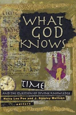 What God Knows Time and the Question of Divine Knowledge by Harry Lee Poe