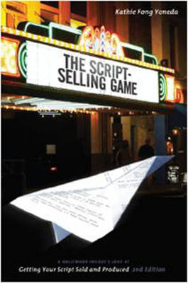 Script-selling Game A Hollywood Insider's Look at Getting Your Script Sold and Produced by Kathie Fong Yoneda