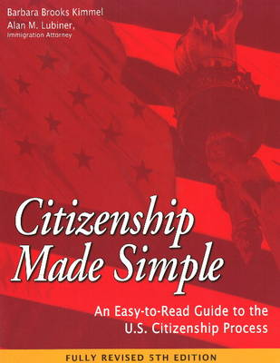 Citizenship Made Simple An Easy-to-Read Guide to the U.S. Citizenship Process by Barbara Brooks Kimmel