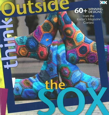 Think Outside the Sox 50 Winning Patterns from the Knitter's Magazine Contest by Elaine Rowley