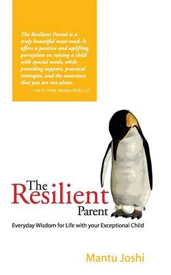 The Resilient Parent Everyday Wisdom for Life with Your Exceptional Child by Mantu Joshi