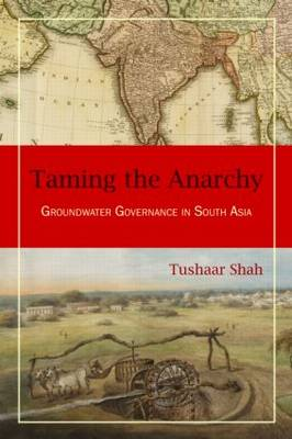 Taming the Anarchy Groundwater Governance in South Asia by Tushaar Shah