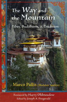 Way and the Mountain Tibet, Buddhism, and Tradition by Marco Pallis, Joseph A. Fitzgerald, Harry Oldmeadow