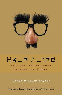 Half/Life Jew-ish Tales from Interfaith Homes by Laurel Snyder