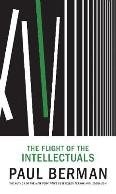 The Flight Of The Intellectuals by Paul Berman