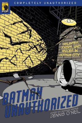 Batman Unauthorized Vigilantes, Jokers, and Heroes in Gotham City by Dennis O'Neil