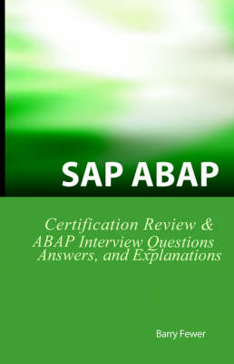 SAP ABAP Certification Review SAP ABAP Interview Questions, Answers, and Explanations by Barry Fewer