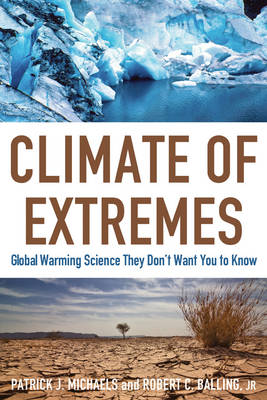 Climate of Extremes Global Warming Science They Don't Want You to Know by Patrick J. Michaels