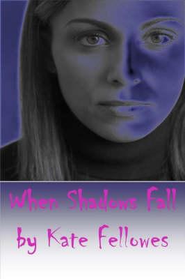 When Shadows Fall by Kate Fellowes