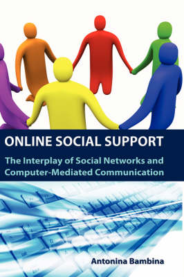 Online Social Support The Interplay of Social Networks and Computer-Mediated Communication by Antonina D Bambina