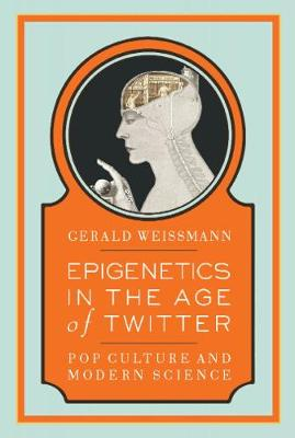 Epigenetics in the Age of Twitter Pop Culture and Modern Science by Gerald Weissmann