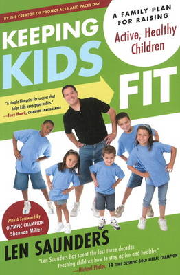 Keeping Kids Fit A Family Plan for Raising Active, Healthy Children by Len Saunders, Shannon Miller
