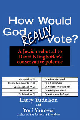 How Would God Really Vote A Jewish Rebuttal to David Klinghoffer's Conservative Polemic by Larry D Yudelson