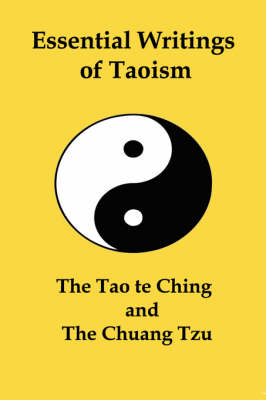 Essential Writings of Taoism The Tao Te Ching and the Chuang Tzu by James Legge