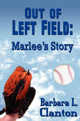 Out of Left Field Marlee's Story by Barbara L Clanton