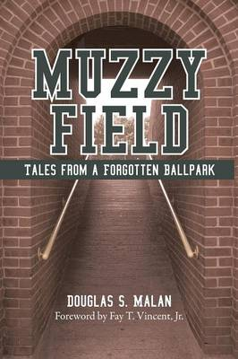 Muzzy Field Tales from a Forgotten Ballpark by Douglas S Malan