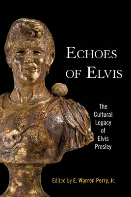 Echoes of Elvis The Cultural Legacy of Elvis Presley by Martin Sullivan
